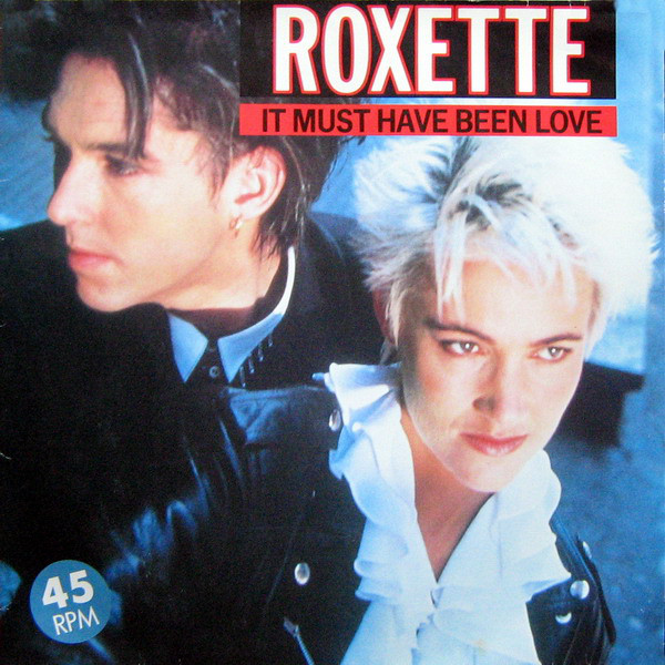 IT MUST HAVE BEEN LOVE ROXETTE